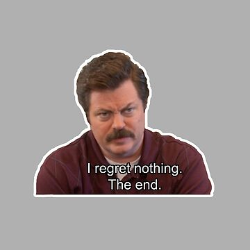Ron Swanson- I Regret Nothing by WillLivingston