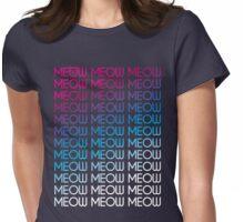 MEOW MEOW MEOW MEOW MEOW MEOW MEOW.... Womens Fitted T-Shirt