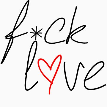 F*CK LOVE by JakeobLewEdits
