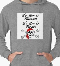 TO ERR IS HUMAN.  TO ARR IS PIRATE Lightweight Hoodie