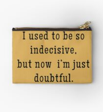 Indecisive = Doubtful... Maybe, Not Sure Studio Pouch