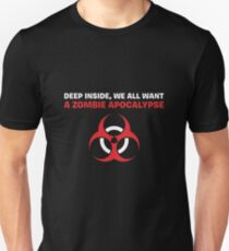 Deep inside, we all want a zombie apocalypse. T-Shirt