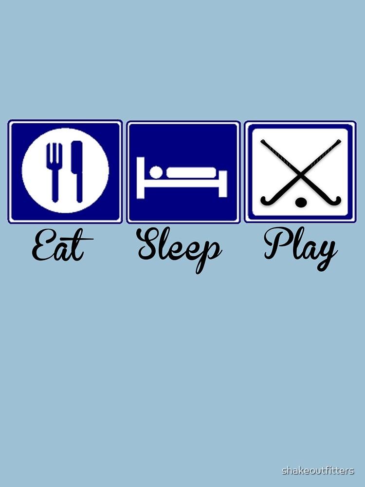 Eat, Sleep, Play - Field Hockey by shakeoutfitters