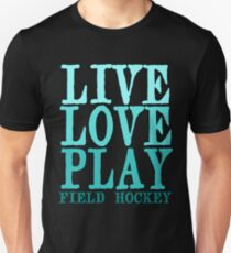 Live, Love, Play - Field Hockey T-Shirt