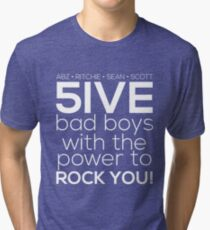 5ive Bad Boys with the Power to ROCK YOU! (white version) Tri-blend T-Shirt