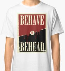 Behave or Behead poster  Classic T-Shirt