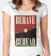 Behave or Behead poster  Women's Fitted Scoop T-Shirt