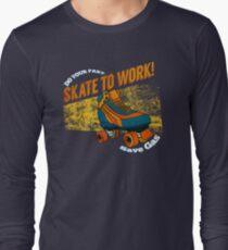Skate to Work! Long Sleeve T-Shirt