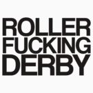 Roller Fucking Derby (Black) by J M