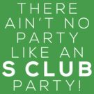 Ain't no party like an S CLUB party! (white version) by Melanie St. Clair