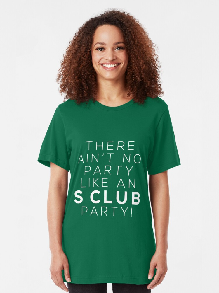 Alternate view of Ain't no party like an S CLUB party! (white version) Slim Fit T-Shirt