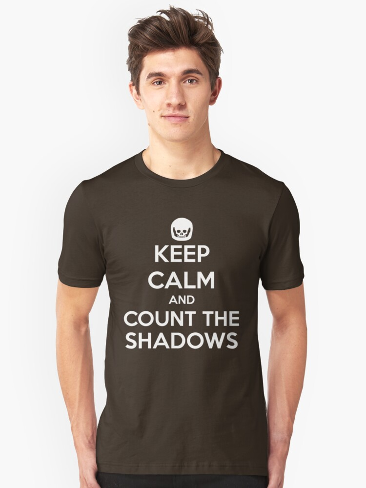 Keep Calm and Count the Shadows design Unisex T-Shirt Front