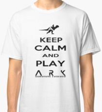 KEEP CALM AND PLAY ARK black 2 Classic T-Shirt