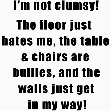 C.E. Not Clumsy Funny Quote Tshirt by galet09