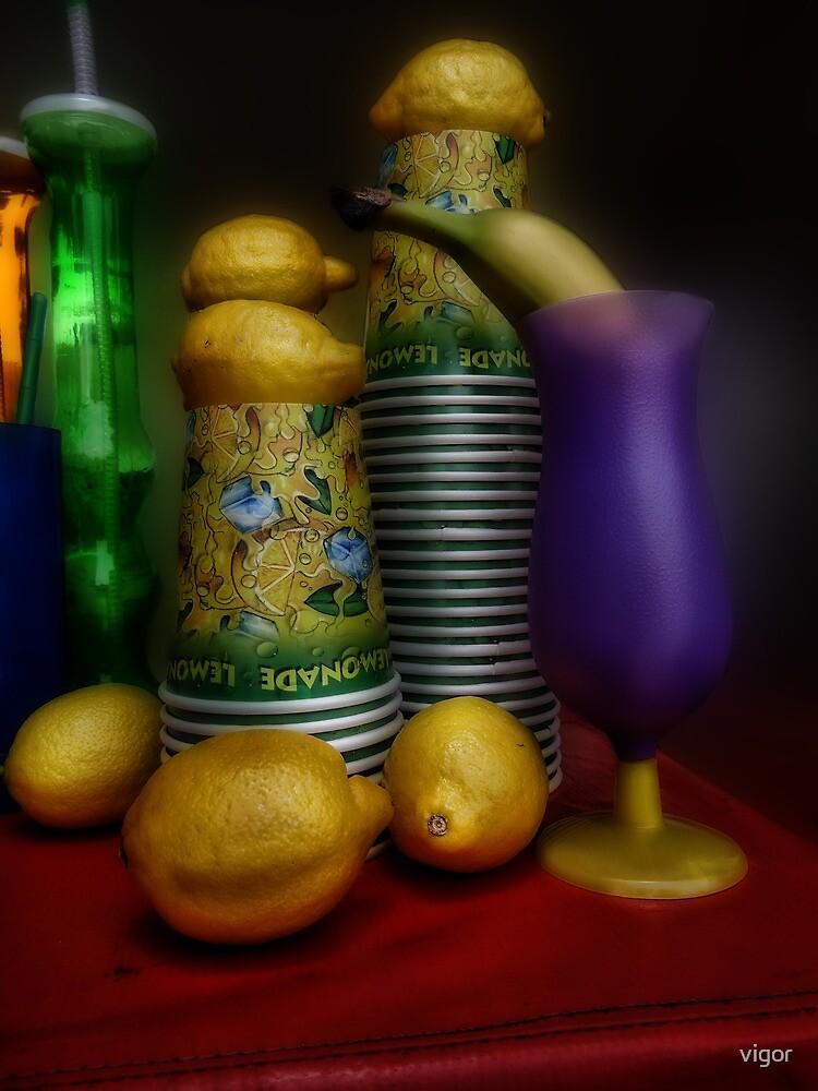 When life hands you lemons...make lemonade by vigor