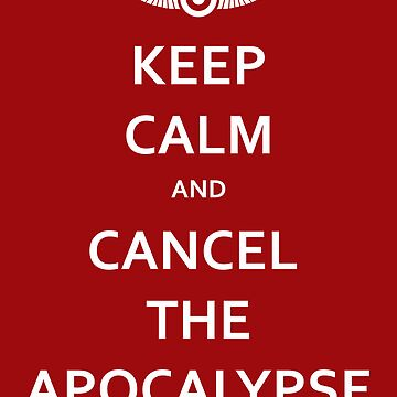 KEEP CALM and CANCEL THE APOCALYPSE by Hypnogoria