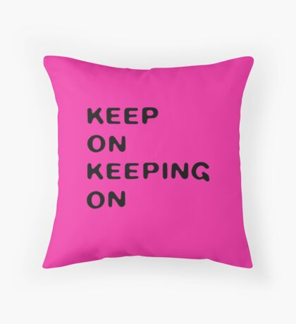 Keep on keeping on (pink) Throw Pillow