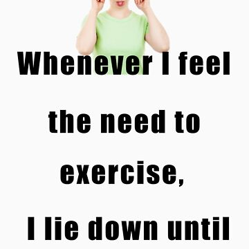 C.E. Exercise Quote Funny Tshirt by galet09
