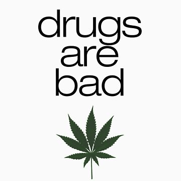 Drugs are 'Bad' by turoth