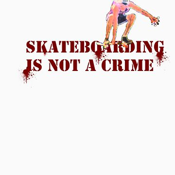Skateboarding Is Not A Crime by JackWichard