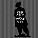 Keep Calm and Zoot Suit (El Pachuco/Gray) by olmosperfect