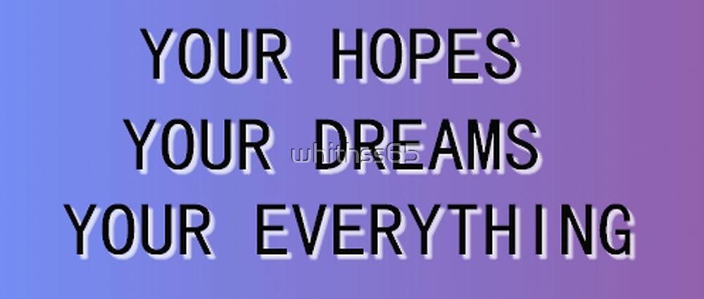 Your Hopes, Your Dreams, Your Everything - NeverShoutNever by whithss65