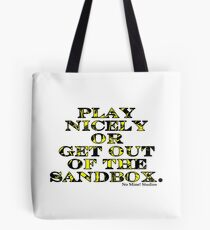 Play Nicely or Get Out of the Sandbox Tote Bag
