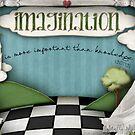 Imagination.. by Melanie Moor
