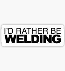 Id rather be Welding Sticker