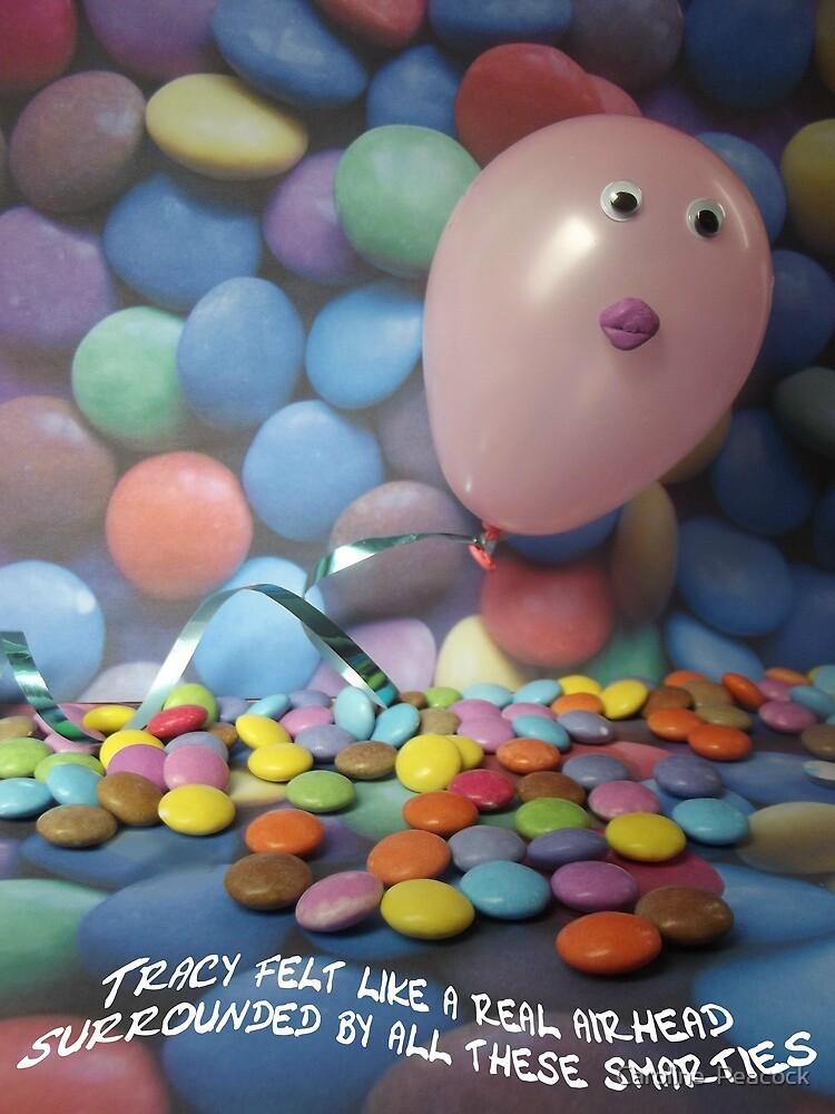 Tracy felt like a real airhead surrounded by all these Smarties by Caroline  Peacock