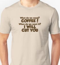 What do we want COFFEE when do we want it I WILL CUT YOU Unisex T-Shirt