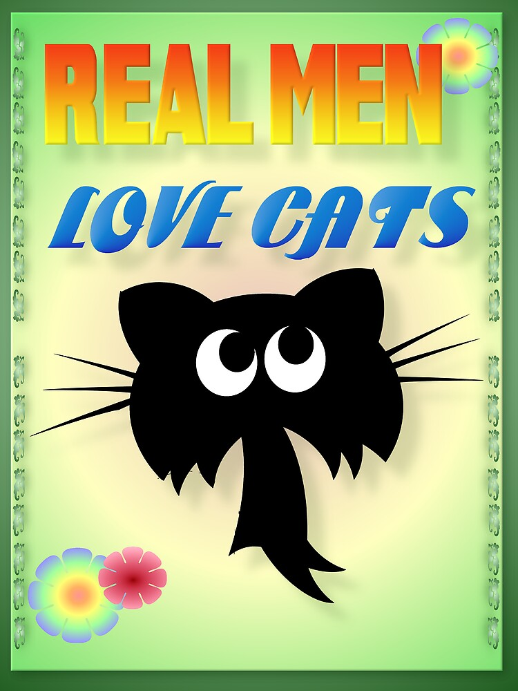 Real Men Love Cats by Lotacats