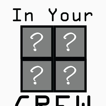 Who's in your Crew by WolfProductions