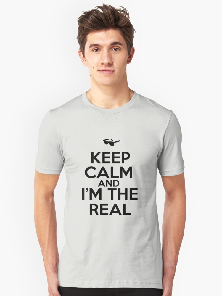Keep calm and I'M THE REAL Unisex T-Shirt Front