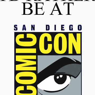 I'd Rather Be At Comic-Con by MikaylaDeBerry