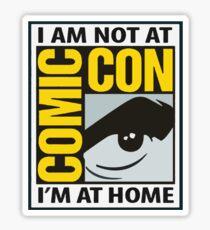 Not At Comic Con... Sticker