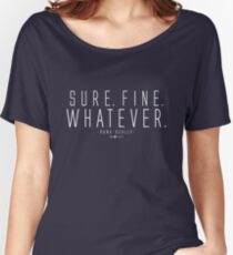 Sure. Fine. Whatever.  Women's Relaxed Fit T-Shirt