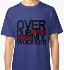 Over DUB my woofers  Classic T-Shirt