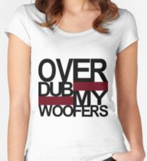 Over DUB my woofers  Women's Fitted Scoop T-Shirt