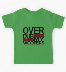 Over DUB my woofers  Kids Clothes