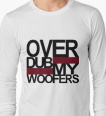 Over DUB my woofers  Long Sleeve T-Shirt