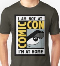 I'm Not At Comic Con Unisex T-Shirt