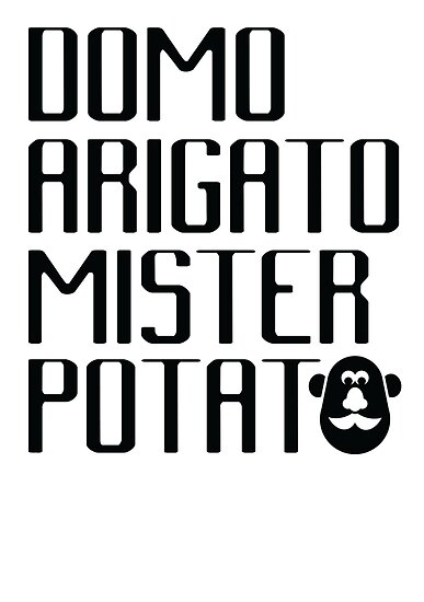Domo Arigato Mister Potato by janna barrett