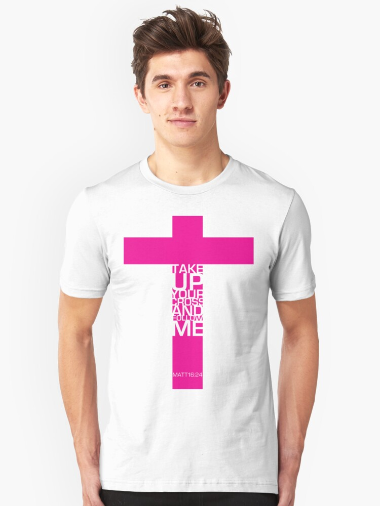 Take up your cross - Pink Unisex T-Shirt Front