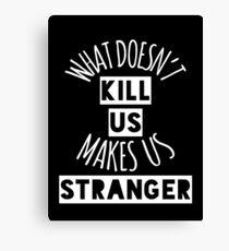 What Doesn't Kill Us Makes Us Stranger (White) Canvas Print