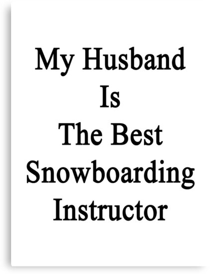 My Husband Is The Best Snowboarding Instructor  by supernova23
