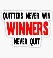 Quitters Never Win Winners Never Quit Sticker
