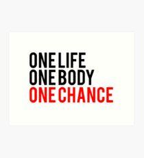 One Life One Body One Chance Kunstdruck