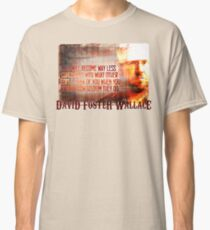 David Foster Wallace - Infinite Jest Quote Shirt Classic T-Shirt