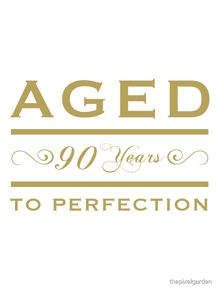 90th birthday Aged To Perfection by thepixelgarden